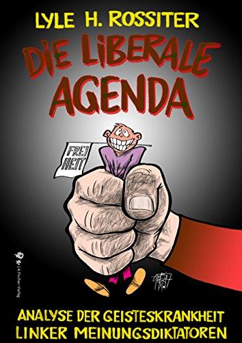 Die liberale Agenda: Analyse der Geisteskrankheit linker Meinungsdiktatoren