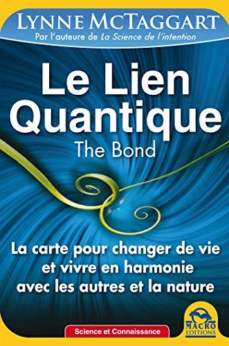 Le Lien Quantique (THE BOND): La carte pour changer de vie et vivre avec les autres et la nature