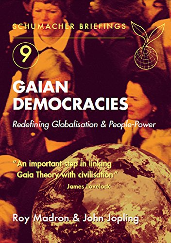 Gaian democracies redefining globalisation and people power gaian democracies redefining globalisation and people power schumacher briefings book 9 by fandeluxe Images