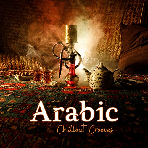 Arabic Chillout Grooves: Exotic Lounge, Eastern Beats - Galaxy Lounge