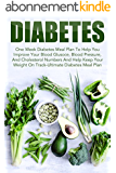 Diabetes: One Week Diabetes Meal Plan To Help You Improve Your Blood Glucose, Blood Pressure, And Cholesterol Numbers And Help Keep Your Weight On Track-Ultimate ... Diabetes Meal Plan) (English Edition)
