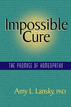Impossible Cure: The Promise of Homeopathy (English Edition) von [Lansky, Amy]