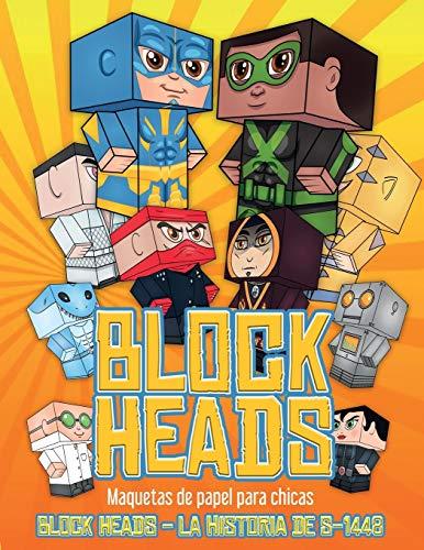 Maquetas de papel para chicas (Block Heads - La historia de S-1448): Cada libro de manualidades para niños de Block Heads incluye 3 personajes Block ... complementos, como un aerodeslizador o un es