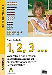 1, 2, 3 ...: Vom Zählen zum Rechnen im Zahlenraum bis 20 mit montessoriorientierten Rechenplättchen