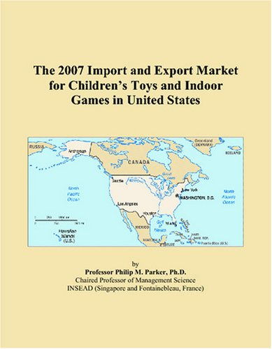 The 2007 Import and Export Market for Children's Toys and Indoor Games in United States