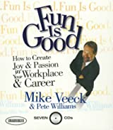 Fun is Good: How to Create Joy & Passion in Your Workplace & Career (Your Coach in a Box) by Mike Veeck (2006-07-03)
