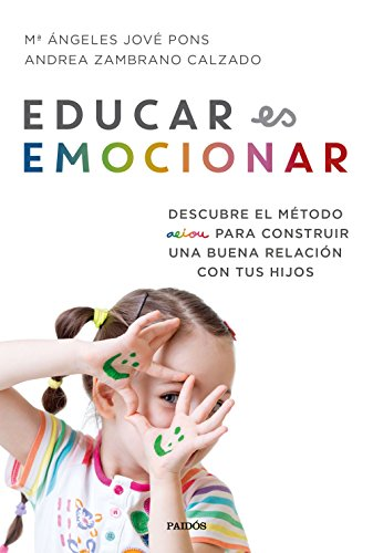 Educar es emocionar: Descubre el método AEIOU para construir una buena relación con tus hijos (Divulgación-Autoayuda)