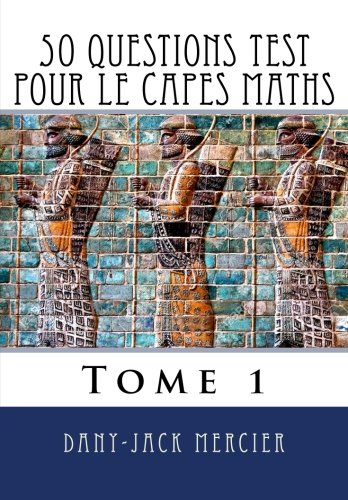 50 questions test pour le CAPES maths - Tome 1