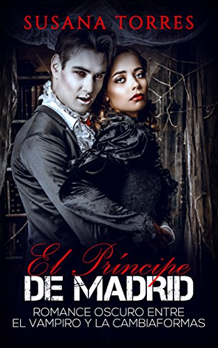El Príncipe de Madrid: Romance Oscuro entre el Vampiro y la Cambiaformas (Novela Romántica