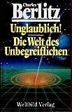 Unglaublich./Die Welt des Unbegreiflichen - Charles Berlitz