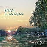Where Dreams Are Made - Brian Flanagan
