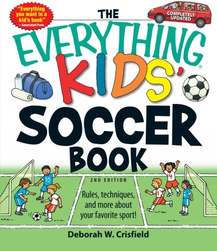 The Everything Kids' Soccer Book, 2nd Edition: Rules, Techniques, and More About Your Favorite Sport! (Everything Kids Series) (Everything (Sports & Fitness))