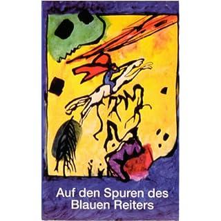 Auf den Spuren des Blauen Reiters - Kandinsky, Marc Münter, Werefkin, und Jawlensky. Wendepunkte der Kunst der 20. Jahrhunderts in Murnau und Kochel