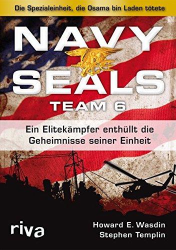 Navy Seals Team 6: Die Einheit, die Osama bin Laden tötete - Ein Elitekämpfer enthüllt die Geheimnisse seiner Einheit (Sterne Navy)