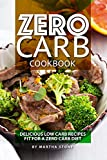 Zero Carb Cookbook: Delicious Low Carb Recipes fit for a Zero Carb Diet