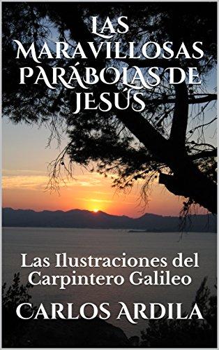 Las Maravillosas PARÁBOLAS DE JESÚS: Las Ilustraciones del Carpintero Galileo por Carlos Ardila
