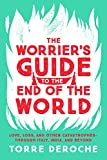 The Worrier's Guide to the End of the World: Love, Loss, and Other Catastrophes--through Italy, India, and Beyond