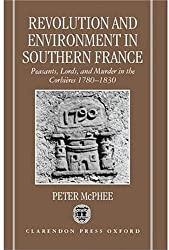 Revolution and Environment in Southern France: Peasants, Lords, and Murder in the Corbieres 1780-1830 by Peter McPhee (3-Jun-1999) Hardcover