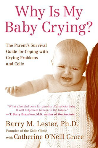 Why Is My Baby Crying?: The Parent's Survival Guide for Coping with Crying Problems and Colic by Barry, PhD Lester (2006-01-31)