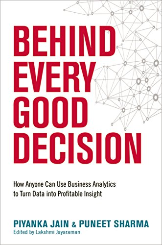 Behind Every Good Decision: How Anyone Can Use Business Analytics to Turn Data into Profitable Insight por Piyanka Jain