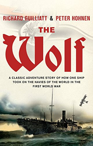 The Wolf: A classic adventure story of how one ship took on the navies of the world in the First World War by Richard Guilliatt (21-Jul-2014) Paperback