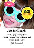 Image de Just for Laughs Anti-Aging Funny Bone Laugh Lessons How to Laugh and Tickle Your Fancy (English Edition)