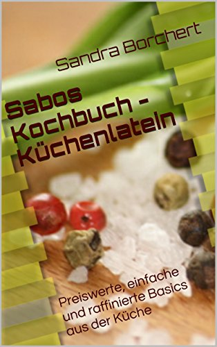 Sabos Kochbuch - Küchenlatein: Preiswerte, einfache und raffinierte Basics aus der Küche