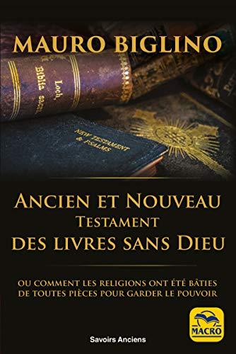 Ancien et Nouveau Testament: Des livres sans Dieu par Mauro Biglino