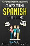Conversational Spanish Dialogues: Over 100 Spanish Conversations and Short Stories (Conversational Spanish Dual Language Books)
