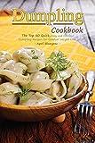 Dumpling Cookbook: The Top 50 Quick, Easy and Delicious Dumpling Recipes for Gradual Weight Loss