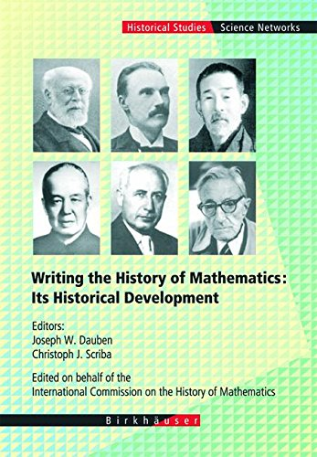 Writing the History of Mathematics: Its Historical Development (Science Networks. Historical Studies)