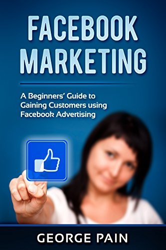 Facebook Marketing: A Beginners' Guide to Gaining Customers using Facebook Advertising (English Edition)