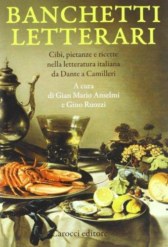 Banchetti letterari. Cibi, pietanze e ricette nella letteratura da Dante a Camilleri