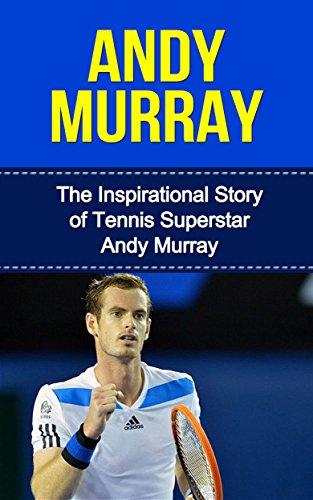 Andy Murray: The Inspirational Story of Tennis Superstar Andy Murray (Andy Murray Unauthorized Biography, United Kingdom, Scotland, Tennis Books) (English Edition) por Bill Redban