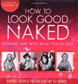 How To Look Good Naked: Looking Hot With What You've Got