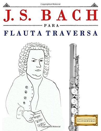 J. S. Bach para Flauta Traversa: 10 Piezas Fáciles para Flauta Traversa Libro para Principiantes