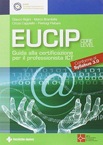 Eucip. Guida alla certificazione per il professionista ICT. Conforme al Syllabus 3.0 (La patente europea del computer)