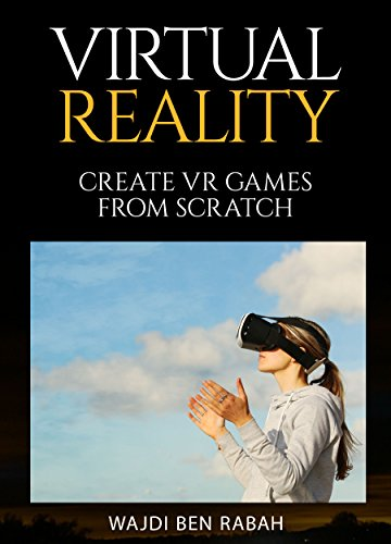 Virtual Reality: Create games from scratch (English Edition)
