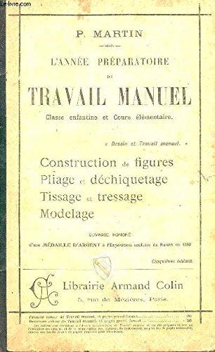 L'ANNEE PREPARATOIRE DE TRAVAIL MANUEL - CONSTRUCTION DE FIGURES PLIAGES ET DECHIQUETAGE, TISSAGE ET TRESSAGE, MODELAGE / / CLASSE ENFANTINE ET COURS ELEMENTAIRE / CINQUIEME EDITION.