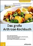 Image of Das große Arthrose-Kochbuch: Über 130 köstliche Rezepte. Pro Portion: Nährwerte und Angaben zu Vitamin E und C, Kalzium und Omega-3-Fettsäuren. Alle wichtigen Ernährungsregeln und Küchentipps
