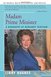 Madam Prime Minister: A Biography of Margaret Thatcher (People in Focus) by Libby Hughes (2000-11-02)