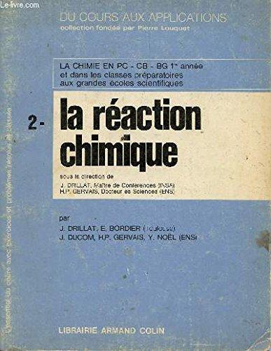 DU COURS AUX APPLICATIONS / TOME 2 - LA REACTION CHIMIQUE / LA CHIMIE EN PC, CB, BG 1ere ANNEE, CLASSES PREPARATOIRES AUX GRANDES ECOLES SCIENTIFIQUES.