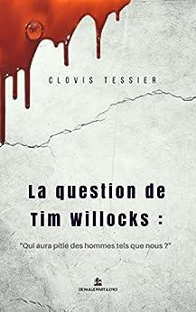 """La question de Tim Willocks: """"Qui aura pitié des hommes tels que nous ?"""" par [Tessier, Clovis]"""