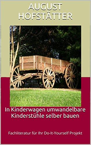In Kinderwagen umwandelbare Kinderstühle selber bauen – Fachliteratur für Ihr Do-It-Yourself Projekt