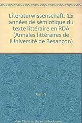 Literaturwissenschaft. 15 Annees de Semiotique du Texte Litteraire en Rda