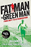 Fat Man to Green Man: From Unfit to Ultramarathon (English Edition)