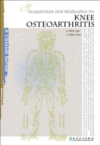 Acupuncture and Moxibustion for Knee Osteoarthritis (Clinical Practice of Acupuncture and Moxibustion) (Acupuncture and Moxibustion: a Clinical Series) by Li Wan-yao, Li Wan-shan (2011) Paperback
