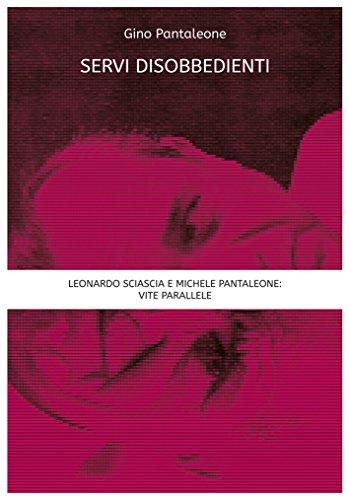 Servi disobbedienti. Leonardo Sciascia e Michele Pantaleone: vite parallele