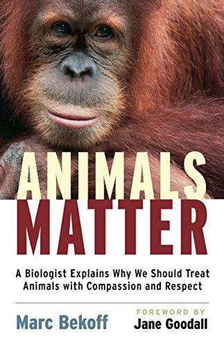 Animals Matter: A Biologist Explains Why We Should Treat Animals with Compassion and Respect por Marc Bekoff