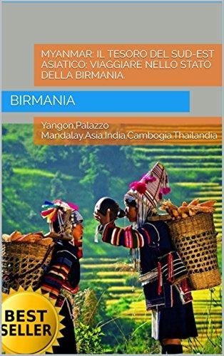 Myanmar: il tesoro del Sud-Est Asiatico: Viaggiare nello stato della Birmania.: Visita Yangon,Palazzo Mandalay.Asia.India.Cambogia.Thailandia